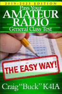 Pass Your Amateur Radio General Class Test   The Easy Way  2019 2023 Edition