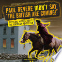 Paul Revere Didn t Say  The British Are Coming