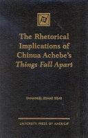 The Rhetorical Implications of Chinua Achebe s Things Fall Apart