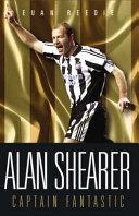 Alan Shearer  Portrait Of A Legend   Captain Fantastic
