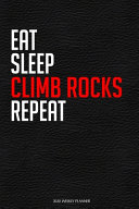 Eat Sleep Climb Rocks Repeat