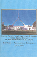 Social Action and Institution Building in the Three Houses of the Australian Parliament