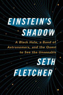 Book cover of Einstein's shadow : a black hole, a band of astronomers, and the quest to see the unseeable