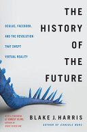Book cover of The history of the future : Oculus, Facebook, and the revolution that swept virtual reality