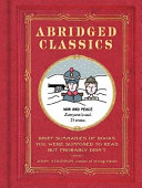Book cover of Abridged classics : brief summaries of books you were supposed to read but probably didn't