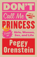Book cover of Don't call me princess : essays on girls, women, sex, and life
