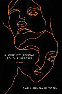 Book cover of A cruelty special to our species : poems