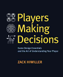 Book cover of Players making decisions : game design essentials and the art of understanding your players
