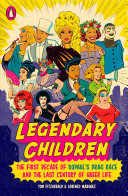 Book cover of Legendary children : the first decade of RuPaul's drag race and the last century of queer life