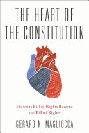 Book cover of The heart of the Constitution : how the Bill of Rights became the Bill of Rights