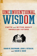 Book cover of Unconventional wisdom : facts and myths about American voters