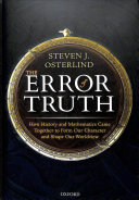 Book cover of The error of truth : how history and mathematics came together to form our character and shape our worldview