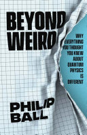 Book cover of Beyond weird : why everything you thought you knew about quantum physics is different