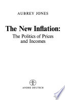 The New Inflation: The Politics of Prices and Incomes