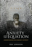 Book cover of Anxiety and the equation : understanding Boltzmann's Entropy