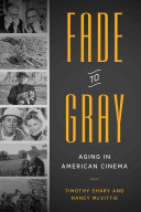 Book cover of Fade to gray : aging in American cinema