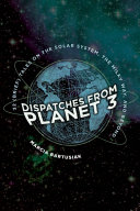 Book cover of Dispatches from planet 3 : thirty-two (brief) tales on the solar system, the Milky Way, and beyond