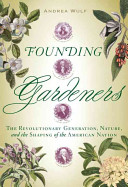 Book cover of Founding gardeners : the revolutionary generation, nature, and the shaping of the American nation