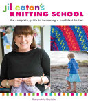 Book cover of Jil Eaton's knitting school : the complete guide to becoming a confident knitter