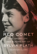 Book cover of Red comet : the short life and blazing art of Sylvia Plath