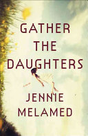 Book cover of Gather the daughters : a novel