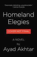 Book cover of Homeland elegies : a novel