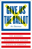 Book cover of Give us the ballot : the modern struggle for voting rights in America