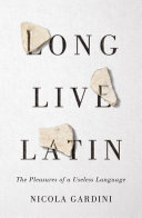 Book cover of Long live Latin : the pleasures of a useless language