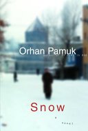 Snow by Orhan Pamuk ; translated from the Turkish by Maureen Freely.