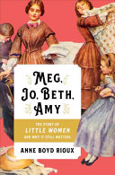 Book cover of Meg, Jo, Beth, Amy : the story of Little Women and why it still matters