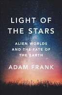 Book cover of Light of the stars : alien worlds and the fate of the Earth