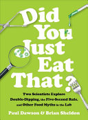 Book cover of Did you just eat that? : two scientists explore double-dipping, the five-second rule, and other food myths in the lab