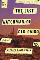 Book cover of The last watchman of Old Cairo : a novel