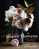 Book cover of The fine art of paper flowers : a guide to making beautiful and lifelike botanicals