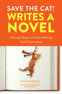 Book cover of Save the cat! writes a novel : the last book on novel writing you'll ever need