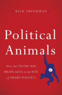 Book cover of Political animals : how our Stone Age brain gets in the way of smart politics