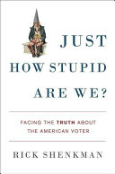 Book cover of Just how stupid are we? : facing the truth about the American voter