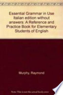 Essential Grammar in Use Italian edition without answers A Reference and Practice Book for Elementary Students of English