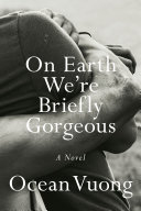 Book cover of On Earth we're briefly gorgeous : a novel