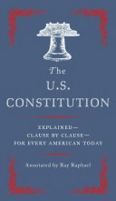 Book cover of The U.S. Constitution : explained--clause by clause--for every American today