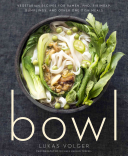 Book cover of Bowl : vegetarian recipes for ramen, pho, bibimbap, dumplings, and other one-dish meals