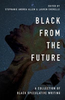 Book cover of Black from the future : a collection of Black speculative writing