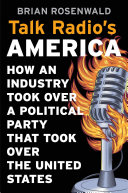 Book cover of Talk radio's America : how an industry took over a political party that took over the United States