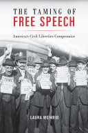 Book cover of The taming of free speech : America's civil liberties compromise