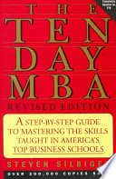 The Ten Day MBA A step-by-step guide to mastering the skills taught in America's top business schools