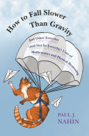 Book cover of How to fall slower than gravity : and other everyday (and not so everyday) uses of mathematics and physical reasoning