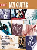 Beginning Jazz Guitar: The Complete Jazz Guitar Method