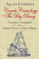 Book cover of Comets, cosmology and the big bang : a history of astronomy from Edmond Halley to Edwin Hubble 1700-2000