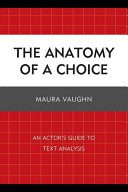 Book cover of The anatomy of a choice : an actor's guide to text analysis