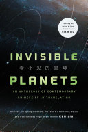 Book cover of Invisible planets : contemporary Chinese science fiction in translation